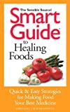 img - for Smart Guide to Healing Foods: Quick and Easy Strategies for Making Food Your Best Medicine book / textbook / text book