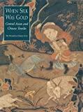 When Silk Was Gold : Central Asian and Chinese Textiles, Watt, James C. Y. and Wardwell, Anne E., 0300200307