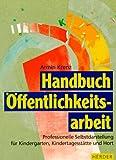 Handbuch Öffentlichkeitsarbeit. Professionelle Selbstdarstellung für Kindergarten, Kindertagesstätte und Hort