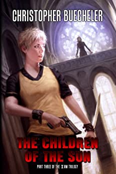 The Children of the Sun (The II AM Trilogy Book 3) (English Edition) por [Buecheler, Christopher]