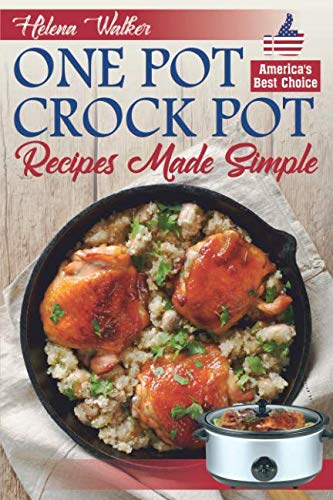 One Pot Crock Pot Recipes Made Simple: Healthy and Easy One Dish Slow Cooker Meals! Slow Cooker Recipes for Pot Roast, Pork Roast, Roast Beef, Whole Chicken, Stew, Chili, Beans and Rice. Crock Pot Beef Recipes