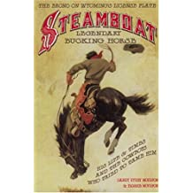 Steamboat, Legendary Bucking Horse: His Life and Times, and the Cowboys Who Tried to Tame Him