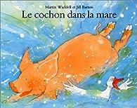 Un cochon dans la mare par Martin Waddell