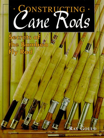Read Online Constructing Cane Rods: Secrets of the Bamboo Fly Rod ebook