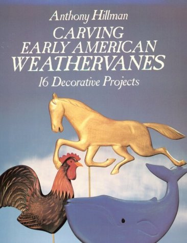Carving Early American Weathervanes: 16 Decorative Projects