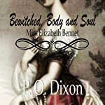 Bewitched, Body and Soul: Miss Elizabeth Bennet | P O Dixon