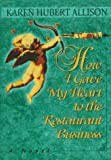 How I Gave My Heart to the Restaurant Business, Karen H. Allison, 0880015225