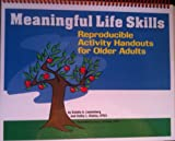 Meaningful Life Skills : Reproducible Activity Handouts for Older Adults, Khalsa, Kathy and Leutenberg, Estelle, 189327716X