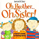 Oh, Brother... Oh, Sister!: A Sister's Guide to Getting Along (American Girl Library)