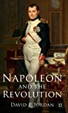Napoleon and the Revolution, Jordan, David P., 0230362818