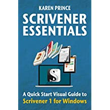 SCRIVENER ESSENTIALS: Scrivener 1 for Windows (Scrivener Quick Start Visual Guides)