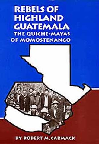 Rebels of Highland Guatemala: The Quiche-Mayas of Momostenango (Civilization of the American Indian Series)