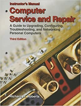 Book Computer Service and Repair: A Guide to Upgrading, Configuring, Troubleshooting, and Networking Personal Computers, Instructor's Manual by Richard M. Roberts (2008)