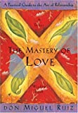 The Mastery of Love, Don Miguel Ruiz, 1878424424