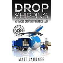 Dropshipping: Advanced Dropshipping Made Easy (Dropshipping, Dropshipping For Beginners, Dropshipping With Amazon, Dropshipping Suppliers, Amazon FBA, Retail arbitrage)