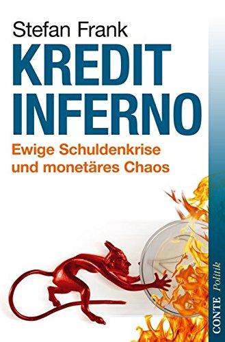 Kreditinferno: Ewige Schuldenkrise und monetäres Chaos (Conte Politik) Taschenbuch – 1. November 2012 Stefan Frank CONTE-VERLAG 3941657593 Politikwissenschaft