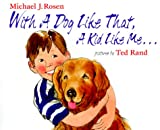 With a Dog Like That, a Kid Like Me, Michael J. Rosen, 0803720599
