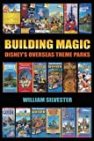 Building Magic - Disney's Overseas Theme Parks