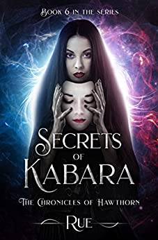 Secrets of Kabara (The Chronicles of Hawthorn Book 6) by [Rue]