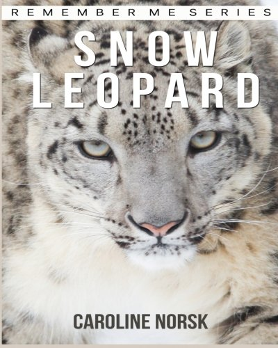 Snow Leopard: Amazing Photos & Fun Facts Book About Snow Leopard For Kids (Remember Me Series) -