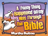 Funny Thing Happened on My Way Through the Bible, Martha Bolton, 1562925792