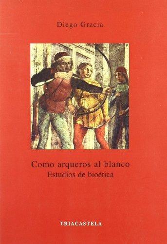 Descargar Libro Como Arqueros Al Blanco. Estudios De Bioética Diego Gracia