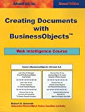 Creating Documents with Business Objects, Robert D. Schmidt, 0972263683