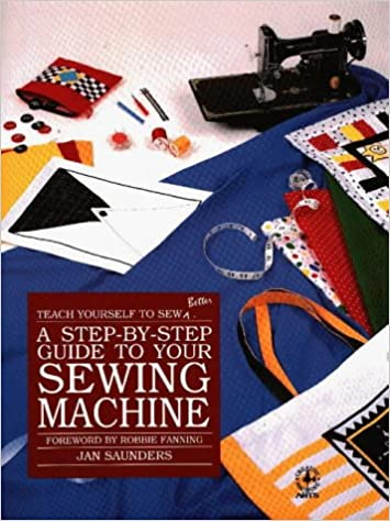 A StepByStep Guide To Your Sewing Machine Teach Yourself To Sew Cool Teach Yourself To Sew With A Sewing Machine