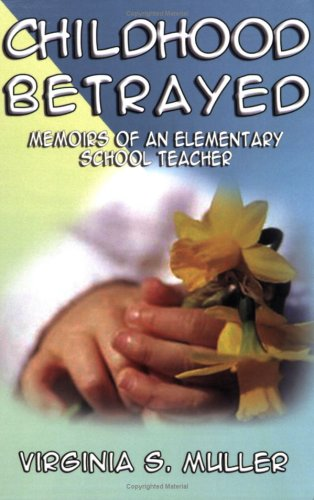 Download Childhood Betrayed: Memoirs of an Elementary School Teacher PDF
