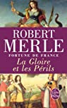 Fortune de France, tome 11 : La Gloire et les périls par Merle