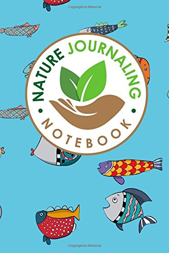Nature Journaling Notebook: Nature Journal Book, Nature Walk Book, Nature Journaling And Drawing, Outdoor Journal For Men, Draw and Write Journal With ... (Nature Journaling Notebooks) (Volume 19) PDF