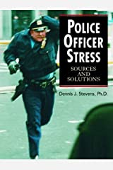 Police Officer Stress: Sources and Solutions [Paperback] [2007] (Author) Dennis J. Stevens Paperback