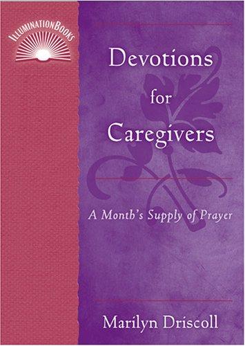 Devotions for Caregivers: A Month's Supply of Prayer (IlluminationBook) PDF ePub book