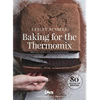 Baking For The Thermomix: Getting the most from your Thermomix