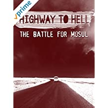 Highway to Hell: The Battle for Mosul