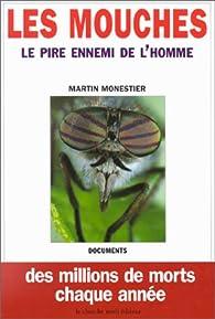 Les mouches - Le pire ennemi de l'homme - Des millions de morts chaque année par Martin Monestier