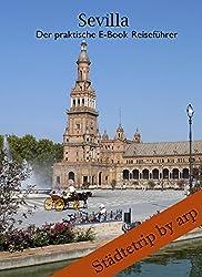 Sevilla: Der praktische E-Book Reiseführer für Ihren Städtetrip (Städtetrip by arp)