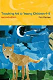 Teaching Art to Young Children 4-9