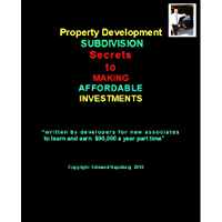Property Development SUBDIVISION SECRETS: SECRETS to MAKING AFFORDABLE INVESTMENTS