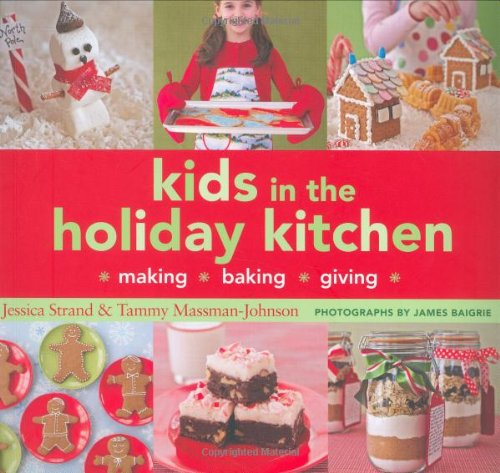 Kids in the Holiday Kitchen: Making, Baking, Giving by Jessica Strand, Tammy Massman-Johnson