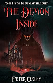 The Demon Inside: Book 2 In The Infernal Aether Series by [Oxley, Peter]