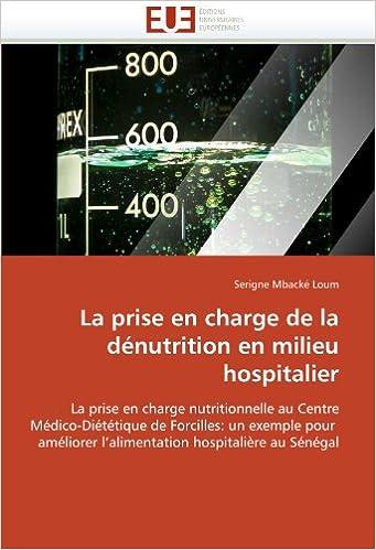 Lire un La prise en charge de la dénutrition en milieu hospitalier: La prise en charge nutritionnelle au Centre Médico-Diététique de Forcilles: un exemple pour améliorer l'alimentation hospitalière au Sénégal epub, pdf