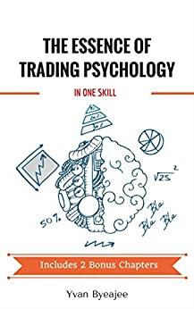 The essence of trading psychology in one skill by [Byeajee, Yvan]