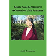 Astrals, Auras & Apparitions: A Compendium of the Paranormal by Judith Ennamorato (2006-05-12)