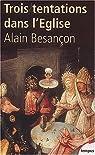 Trois tentations dans l'Eglise par Alain Besançon