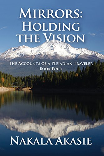 - Mirrors: Holding the Vision (The Accounts of a Pleiadian Traveler Book 4)