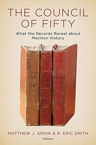 The Council of Fifty: What the Records Reveal About Mormon History by [Grow, Matthew J., Smith, R. Eric]