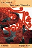 For Ganesh, Remover of Obstacles: a novel