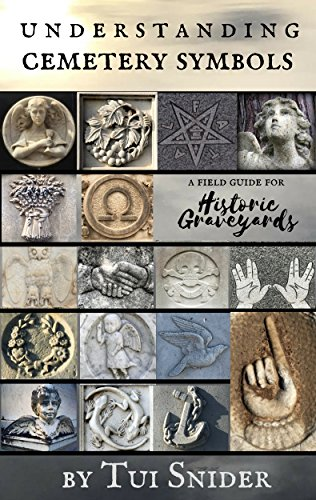 Understanding Cemetery Symbols: A Field Guide for Historic Graveyards (Messages from the Dead Book 1) by [Snider, Tui]