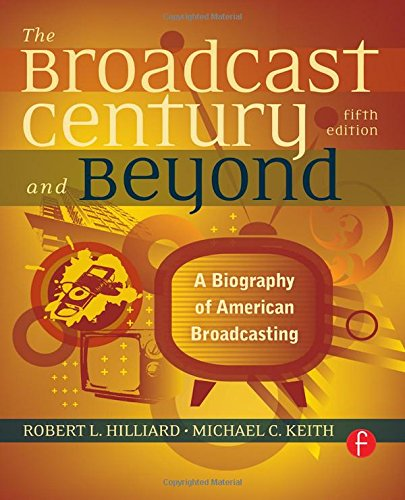 The Broadcast Century and Beyond, Fifth Edition: A Biography of American Broadcasting by imusti
